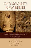 Old Society, New Belief Religious transformation of China and Rome, ca. 1st-6th Centuries by Mu-chou (Professor of History, Chinese University of Hong Kong) Poo