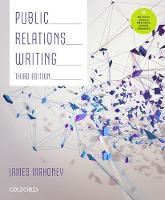 Public Relations Writing by James (Former Head of the Communication Discipline, University of Canberra) Mahoney
