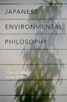 Japanese Environmental Philosophy by J. Baird (University Distinguished Professor and Regents Professor of Philosophy, University of North Texas) Callicott