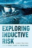 Exploring Inductive Risk Case Studies of Values in Science by Kevin C. (Associate Professor, Department of Fisheries and Wildlife and the Department of Philosophy, Michigan State U Elliott
