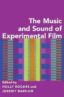 The Music and Sound of Experimental Film by Holly (Senior Lecturer in Music and Film, Goldsmiths, University of London) Rogers