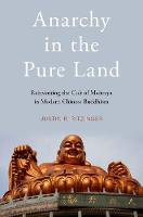 Anarchy in the Pure Land Reinventing the Cult of Maitreya in Modern Chinese Buddhism by Justin (Assistant Professor of Religious Studies, University of Miami) Ritzinger