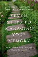 Seven Steps to Managing Your Memory What's Normal and What's Not by Andrew E. Budson