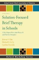 Solution-Focused Brief Therapy in Schools A 360-Degree View of the Research and Practice Principles by Johhny (Associate Professor, University of Denver Graduate School of Social Work) Kim, Michael (Associate Professor, Loy Kelly