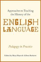 Approaches to Teaching the History of the English Language Pedagogy in Practice by Mary Hayes