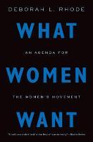 What Women Want An Agenda for the Women's Movement by Deborah L. (Ernest W. McFarland Professor of Law, Stanford University) Rhode