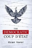 The Democratic Coup d'Etat by Ozan (Associate Professor of Law, Lewis and Clark Law School) Varol