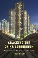 Cracking the China Conundrum Why Conventional Economic Wisdom is Often Wrong by Yukon Huang