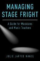 Managing Stage Fright A Guide for Musicians and Music Teachers by Julie Jaffee-Nagel
