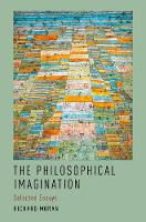 The Philosophical Imagination Selected Essays by Richard (Harvard) Moran
