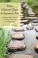 From Chinese Chan to Japanese Zen A Remarkable Century of Transmission and Transformation by Steven Heine