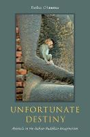 Unfortunate Destiny Animals in the Indian Buddhist Imagination by Reiko (Professor of Religion, Dartmouth College) Ohnuma
