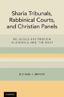 Sharia Tribunals, Rabbinical Courts, and Christian Panels Religious Arbitration in America and the West by Michael J. (Professor of Law, and a senior fellow at The Center for the Study of Law and Religion, Emory University Sch Broyde