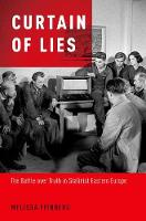 Curtain of Lies The Battle over Truth in Stalinist Eastern Europe by Melissa Feinberg