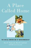 A Place Called Home The Social Dimensions of Homeownership by Kim R. (Manger for Program Assessment, Center for Instructional Technology, Duke University) Manturuk, Mark R. (Resea Lindblad