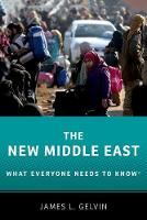 The New Middle East: What Everyone Needs to Know (R) by James L. (UCLA) Gelvin