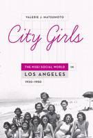 City Girls The Nisei Social World in Los Angeles, 1920-1950 by Valerie J. Matsumoto