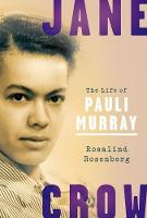 Jane Crow The Life of Pauli Murray by Rosalind (Professor of History Emerita, Barnard College, Columbia University) Rosenberg