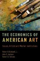 The Economics of American Art Issues, Artists and Market Institutions by John D. Jackson, Robert D. Tollison, Robert B., Jr Ekelund