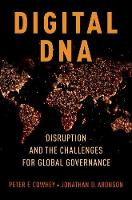 Digital DNA Disruption and the Challenges for Global Governance by Peter F. Cowhey, Jonathan D. Aronson