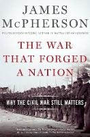 The War That Forged a Nation Why the Civil War Still Matters by James M. McPherson