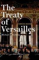The Treaty of Versailles: A Concise History by Michael S. (Chair of War Studies, US Army War College) Neiberg