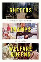 Ghettos, Tramps, and Welfare Queens Down and Out on the Silver Screen by Stephen (Faculty Fellow, Carsey School of Public Policy, University of New Hampshire at Durham) Pimpare