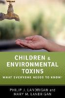 Children and Environmental Toxins What Everyone Needs to Know by Philip J. Landrigan, Mary M. Landrigan