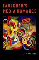 Faulkner's Media Romance by Julian (Director of the Centre for Modernism Studies, University of New South Wales, Australia) Murphet