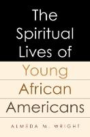 The Spiritual Lives of Young African Americans by Almeda (Yale Divinity School) Wright