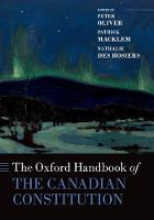 The Oxford Handbook of the Canadian Constitution by Peter (Full Professor and Vice Dean Research in the Faculty of Law, University of Ottawa) Oliver