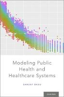 Modeling Public Health and Healthcare Systems by Sanjay (Assistant Professor of Medicine, Stanford University) Basu