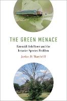The Green Menace Emerald Ash Borer and the Invasive Species Problem by Jordan D. (University of Wisconsin, Madison, WI, USA) Marche