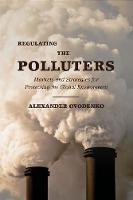 Regulating the Polluters Markets and Strategies for Protecting the Global Environment by Alexander (Energy Industy Analyst, US Department of Energy) Ovodenko