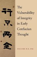 The Vulnerability of Integrity in Early Confucian Thought by Michael (Assistant Professor of Religious Studies, Indiana University, Bloomington) Ing