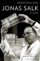 Jonas Salk A Life by Charlotte DeCroes (Ben and A. Jess Shenson Professor of Medicine (Emerita), Stanford University School of Medicine) Jacobs