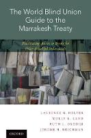 The World Blind Union Guide to the Marrakesh Treaty Facilitating Access to Books for Print-Disabled Individuals by Laurence R. Helfer, Ruth L. Okediji, Jerome H. Reichman, Molly K. Land