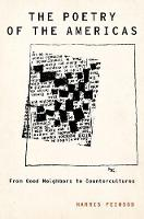 The Poetry of the Americas From Good Neighbors to Countercultures by Harris (Assistant Professor of English and Comparative Literature, Northwestern University) Feinsod
