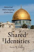 Shared Identities Medieval and Modern Imaginings of Judeo-Islam by Aaron W. Hughes