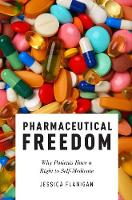 Pharmaceutical Freedom Why Patients Have a Right to Self Medicate by Jessica (Assistant Professor of Leadership Studies and Philosophy, Politics, Economics, and Law, University of Richmo Flanigan