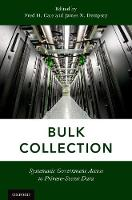 Bulk Collection Systematic Government Access to Private-Sector Data by Fred H. (Vice President for Research, Indiana University; Distinguished Professor and C. Ben Dutton Professor of Law; Sen Cate