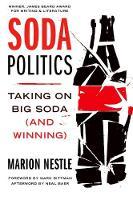 Soda Politics Taking on Big Soda (And Winning) by Marion (Paulette Goddard Professor of Nutrition, Food Studies, and Public Health and Professor of Sociology, New York U Nestle