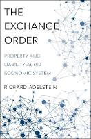 The Exchange Order Property and Liability as an Economic System by Richard (Woodhouse/Sysco Professor of Economics, Wesleyan University) Adelstein