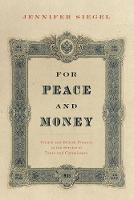 For Peace and Money French and British Finance in the Service of Tsars and Commissars by Jennifer (Professor of History, Ohio State University) Siegel