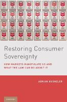 Restoring Consumer Sovereignty How Markets Manipulate Us and What the Law Can Do About It by Adrian (Assistant Professor, Zurich University, Faculty of Law, and an Affiliate Fellow at the Information Society Pr Kuenzler