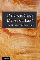 Do Great Cases Make Bad Law? by Lackland H., Jr. (Professor of Law, Southern Methodist University, Dedman School of Law) Bloom