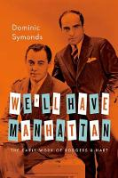 We'll Have Manhattan The Early Work of Rodgers & Hart by Dominic Symonds