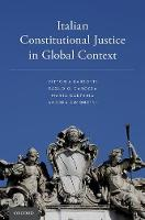 Italian Constitutional Justice in Global Context by Vittoria (Professor of Comparative Law and Director of the PhD Program in Legal Sciences, University of Florence) Barsotti, Car