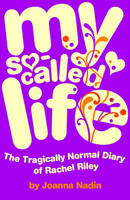 My So-called Life The Tragically Normal Diary of Rachel Riley by Joanna Nadin