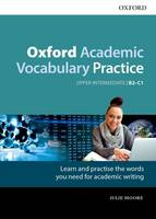 Oxford Academic Vocabulary Practice: Upper-Intermediate B2-C1: with Key by Julie Moore